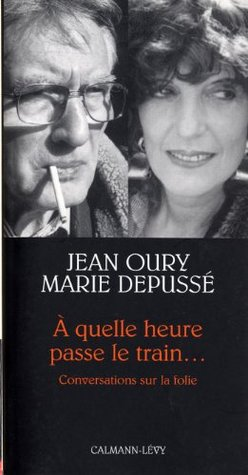 A quelle heure passe le train... : Conversations sur la folie