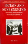 Britain And Decolonisation: The Retreat From Empire In The Post War World