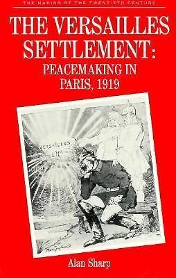 The Versailles Settlement: Peacemaking in Paris, 1919