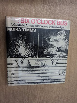 Six o'Clock Bus: A Guide to Armageddon and the New Age