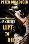 .45-Caliber Left to Die