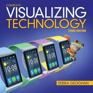 Visualizing Technology, Complete (3rd Edition)