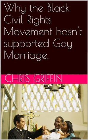 Why the Black Civil Rights Movement hasn't supported Gay Marriage.