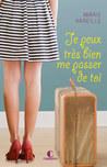 Je peux très bien me passer de toi by Marie Vareille