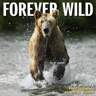 Forever Wild: The Wildlife Photography of Steve Bloom