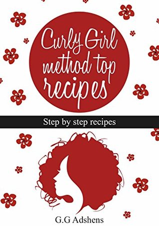 Top Curly Girl Method Recipes: Step by step recipes for all hair types