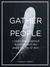 Gather the People: A Simple Honest Approach to Creating Work that People Love, Buy, and Share