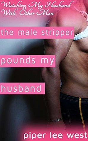 The Male Stripper Pounds My Husband: His First Time With Another Man (Watching My Husband With Another Man Book 11)