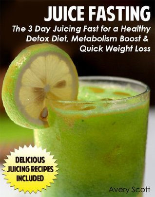 Juice Fasting: The 3 Day Juicing Fast for a Healthy Detox Diet, Metabolism Boost, and Quick Weight Loss