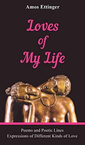 Loves of My Life: Poems and Poetic Expressions of Different Kinds of Love