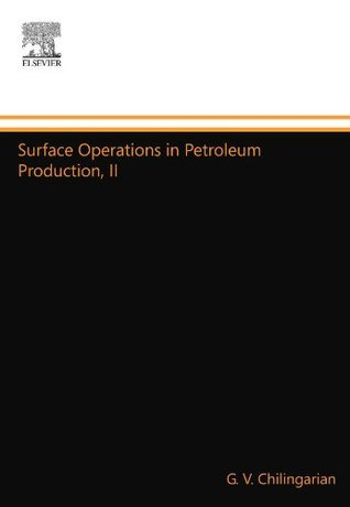 Surface Operations in Petroleum Production, II