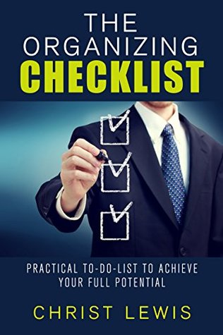 The Organizing Checklist: Practical To-Do Lists to Achieve Your Full Potential (Self Organizing Books Book 7)