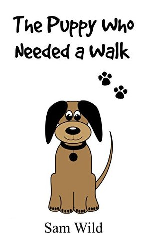 Books For Kids: The Puppy Who Needed a Walk: Bedtime Stories For Kids Ages 3-8 (Kids Books - Bedtime Stories For Kids - Children's Books - Free Stories)