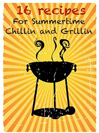 Chilling and Grilling: 16 Backyard Barbecue Recipes