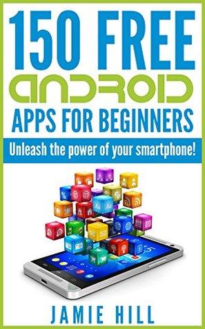 150 Free Android Apps For Beginners: Unleash The Power Of Your Smartphone! Descarga gratuita de libros Mobi