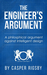 The Engineer's Argument A philosophical argument against inte... by Casper Rigsby