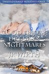Good Friday: Dreams and Nightmares (Twisted Family Holidays #2)