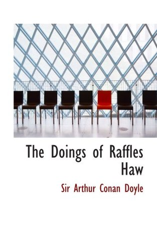 The Doings of Raffles Haw: with the Beyond the City AND the Cabman's Sto
