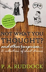 Not What You Thought? and other surprises by P.A. Ruddock