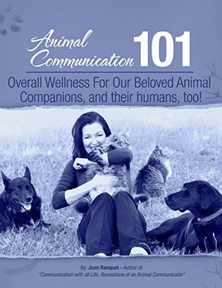 Overall Wellness, For our beloved Animal Companions and their humans too! (Animal Communication 101)