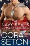 The Navy SEAL's E-Mail Order Bride by Cora Seton