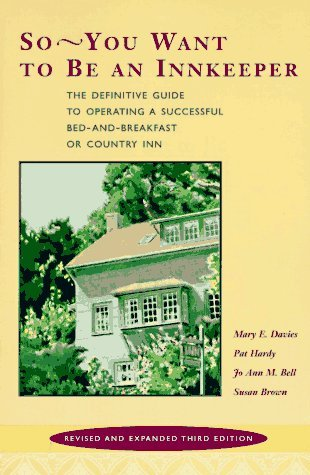 So-You Want to Be an Innkeeper: The Definitive Guide to Operating a Successful Bed-And-Breakfast or Country Inn