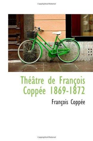 Théâtre de François Coppée 1869-1872