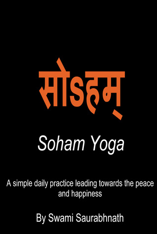 Soham Yoga: A Simple Daily Practice Leading Towards The Peace And Happiness