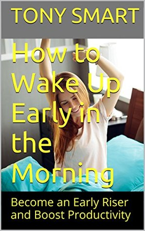 How to Wake Up Early in the Morning: Become an Early Riser and Boost Productivity