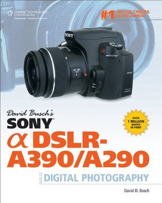 David Busch's Sony Alpha DSLR-A390/A290 Guide to Digital Photography, 1st Ed.