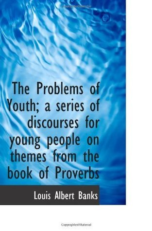 The Problems of Youth; a series of discourses for young people on themes from the book of Proverbs