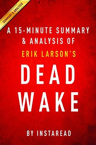 Dead Wake by Erik Larson | A 15-minute Summary & Analysis: The Last Crossing of the Lusitania