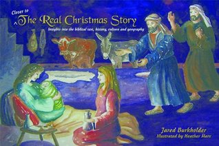 Closer to the Real Christmas Story: Insights into the biblical text, history, culture, and geography