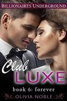 Club Luxe 6: Forever (Billionaires Underground #6)