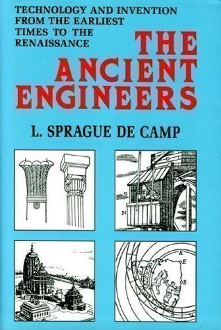 Ancient Engineers by L. Sprague de Camp