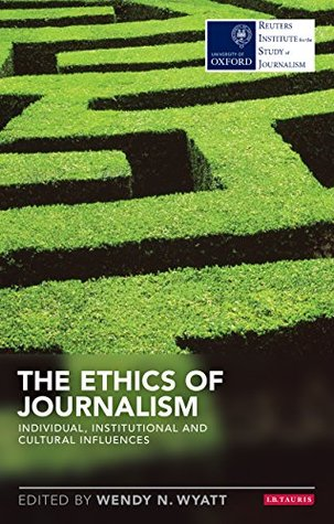 The Ethics of Journalism: Individual, Institutional and Cultural Influences