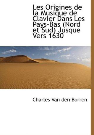 Les Origines de La Musique de Clavier Dans Les Pays-Bas (Nord Et Sud) Jusque Vers 1630