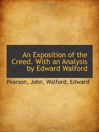 An Exposition of the Creed. With an Analysis by Edward Walford