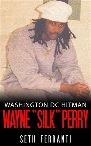 "Washington DC Hitman - Wayne ""Silk"" Perry"