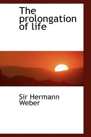 The prolongation of life