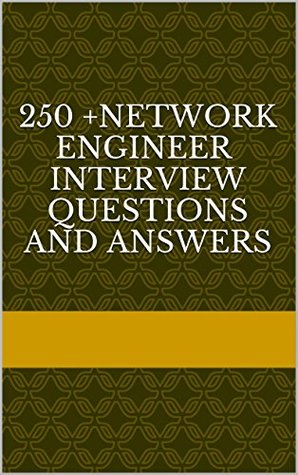 Network Engineer Interview Questions 250 + Questions and Answers explained