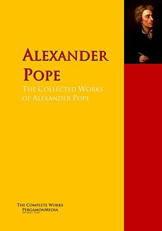 The Collected Works of Alexander Pope: The Complete Works