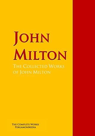 The Collected Works of John Milton: The Complete Works PergamonMedia
