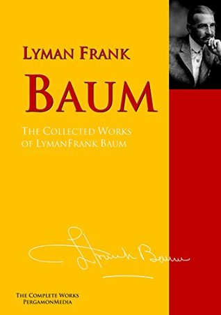The Collected Works of Lyman Frank Baum: The Complete Works PergamonMedia