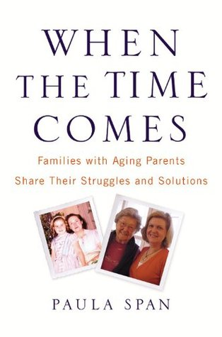 When the Time Comes: Families with Aging Parents Share Their Struggles and Solutions