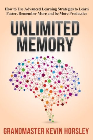 Unlimited Memory: How to Use Advanced Learning Strategies to Learn Faster, Remember More and be More Productive (Mental Mastery Book 1)
