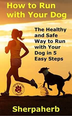 How to Run with Your Dog: The Healthy and Safe Way to Run with Your Dog in 5 Easy Steps