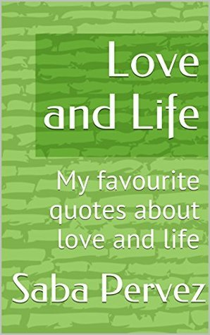 Love and Life: My favourite quotes about love and life (Islamic Quotes Book 1)