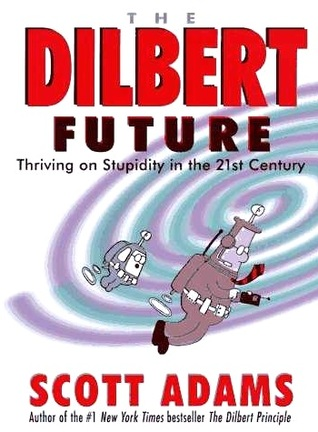 The dilbert future thriving on stupidity in the 21st century by the dilbert future thriving on stupidity in the 21st century by scott adams fandeluxe Image collections