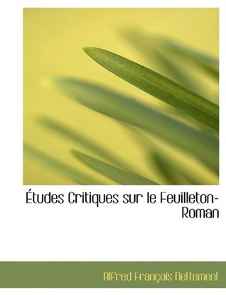 Etudes Critiques Sur Le Feuilleton-Roman